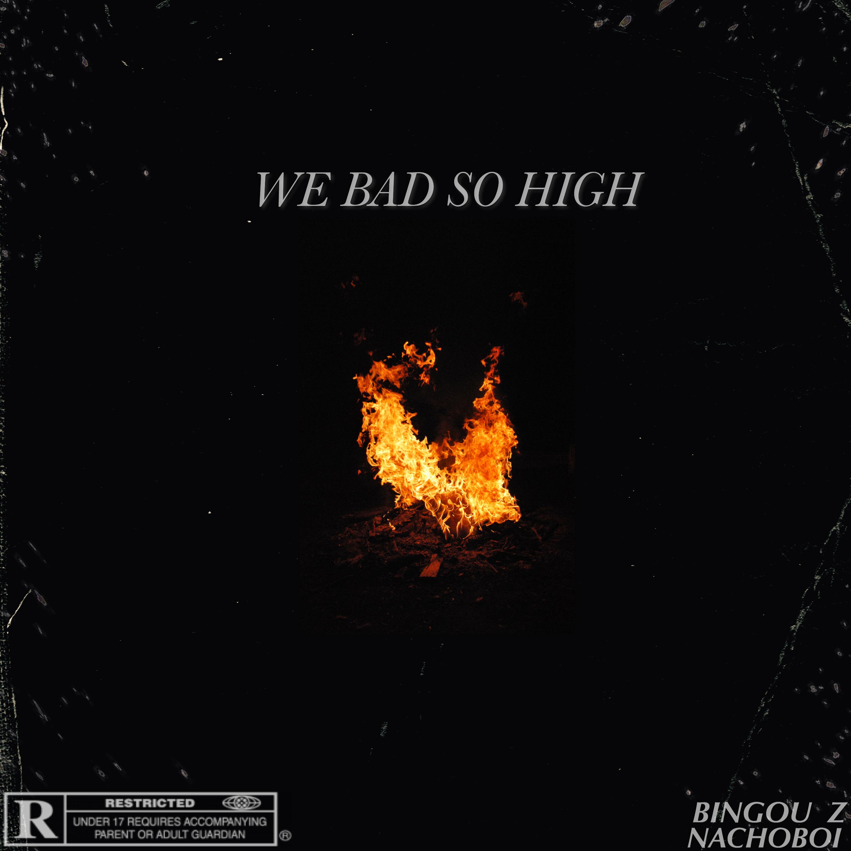 we+bad+so+high