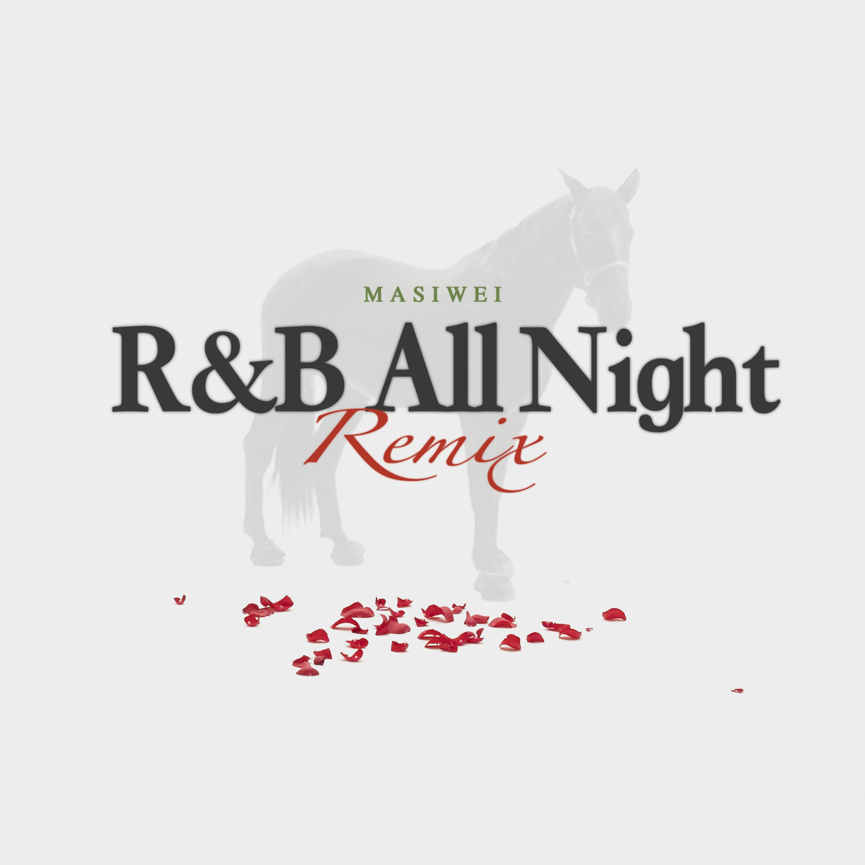 R&B All Night (Masiwei Remix)