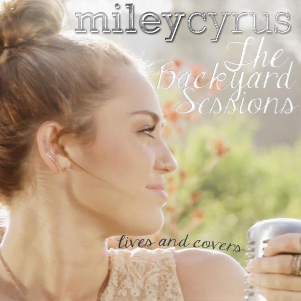 The Backyard Sessions - Miley Cyrus(麦莉.赫拉,Hannah Montana ...