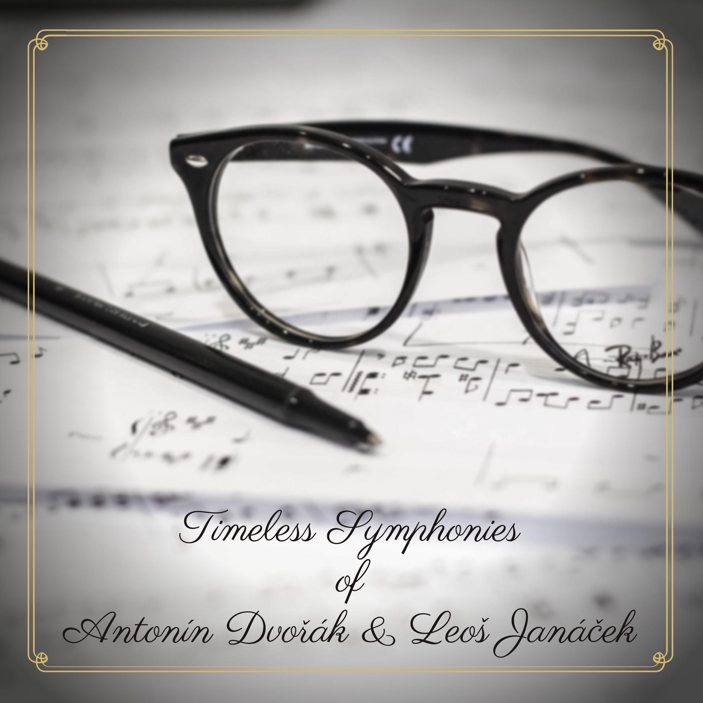 Timeless Symphonies of Antonín Dvořák & Leoš Janáček
