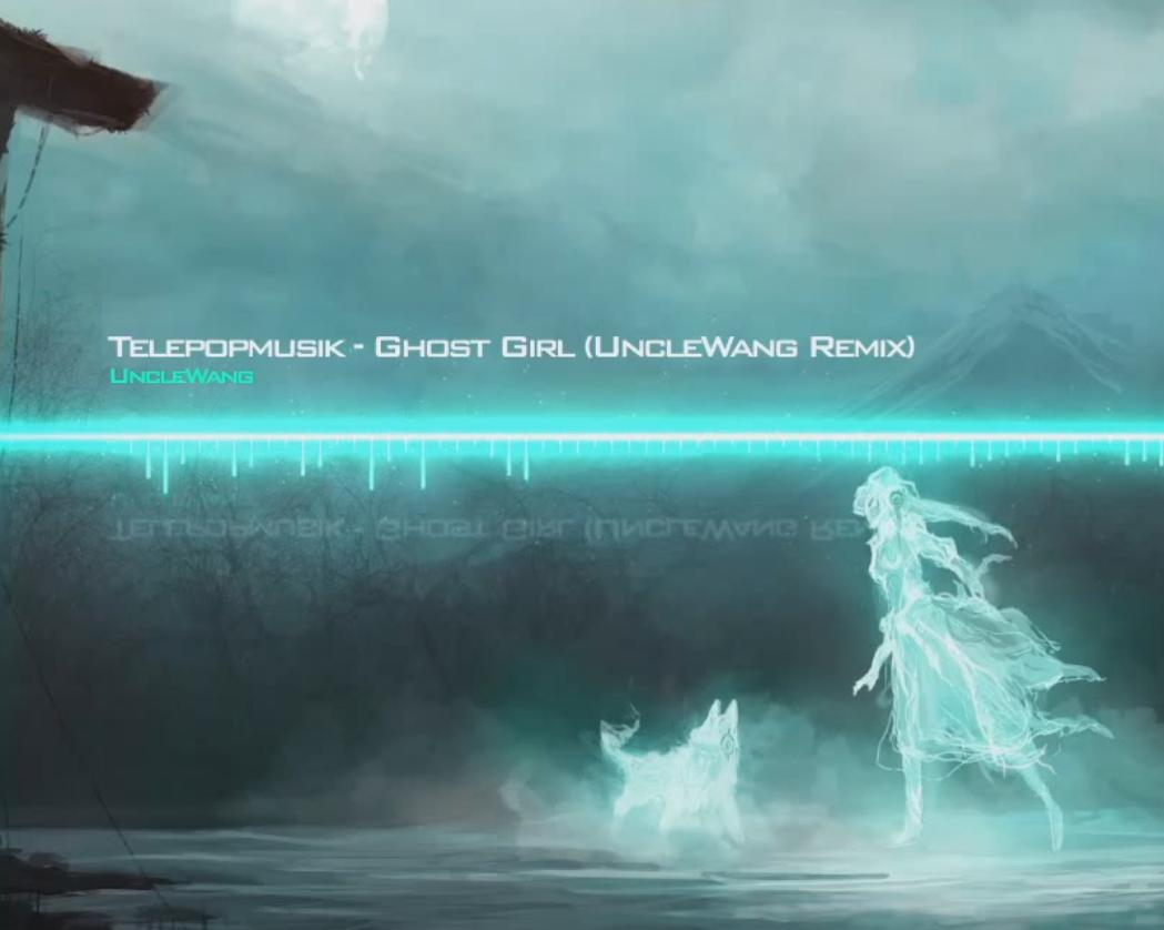 Telepopmusik - Ghost Girl (UncleWang Remix)